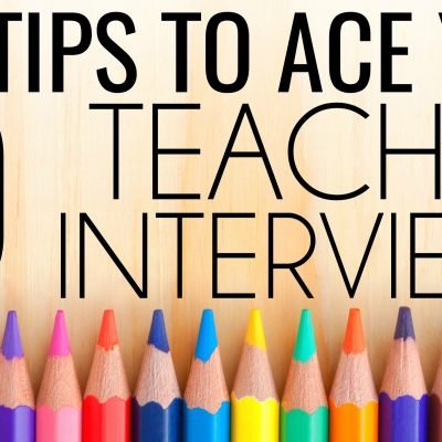 Ten Tips to Ace Your Teacher Interview