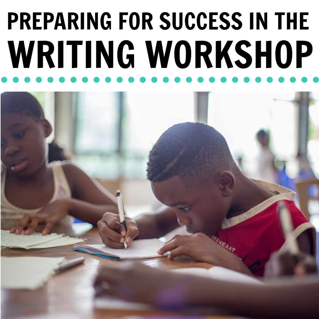 PREPARING FOR SUCCESS IN THE WRITING WORKSHOP